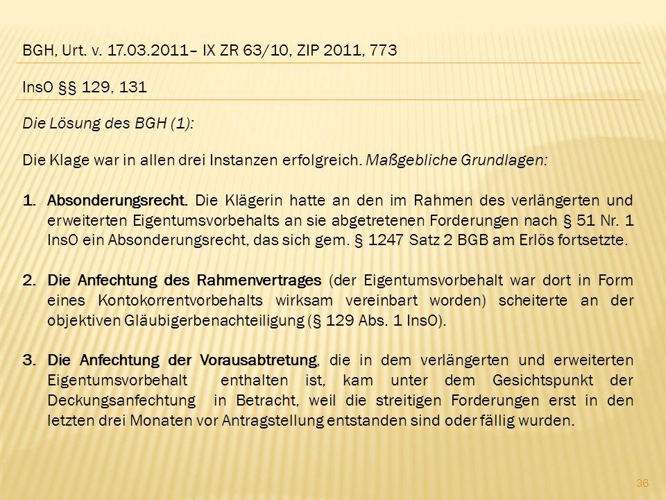 BGH, Urt. v. 17.03.2011– IX ZR 63/10, ZIP 2011, 773 Die Lösung des BGH (1): Die Klage war in allen drei Instanzen erfolgreich. Maßgebliche Grundlagen:
