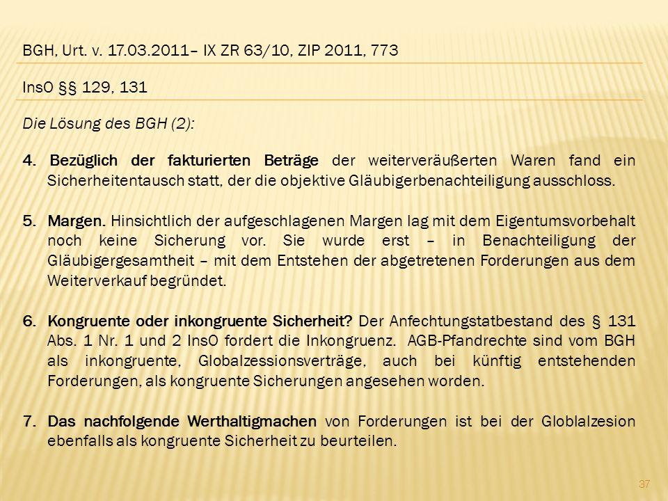 BGH, Urt. v. 17.03.2011– IX ZR 63/10, ZIP 2011, 773 Die Lösung des BGH (2): 4. Bezüglich der fakturierten Beträge der weiterveräußerten Waren fand ein