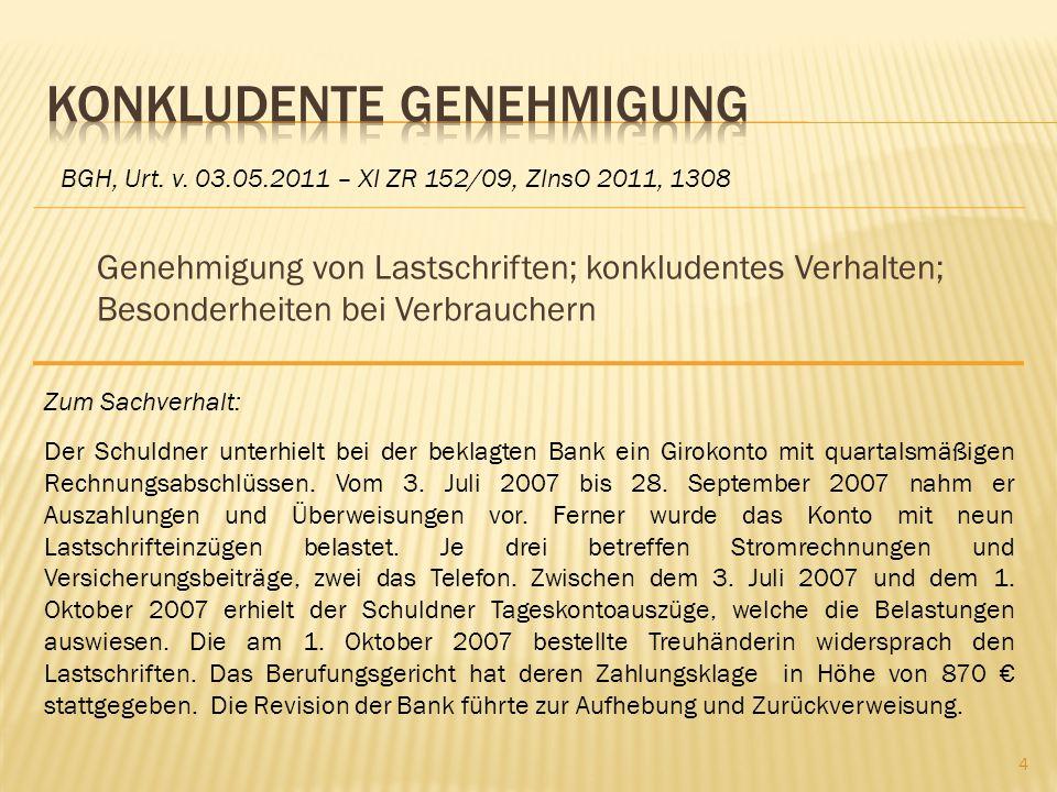 Genehmigung von Lastschriften; konkludentes Verhalten; Besonderheiten bei Verbrauchern BGH, Urt. v. 03.05.2011 – XI ZR 152/09, ZInsO 2011, 1308 Zum Sa