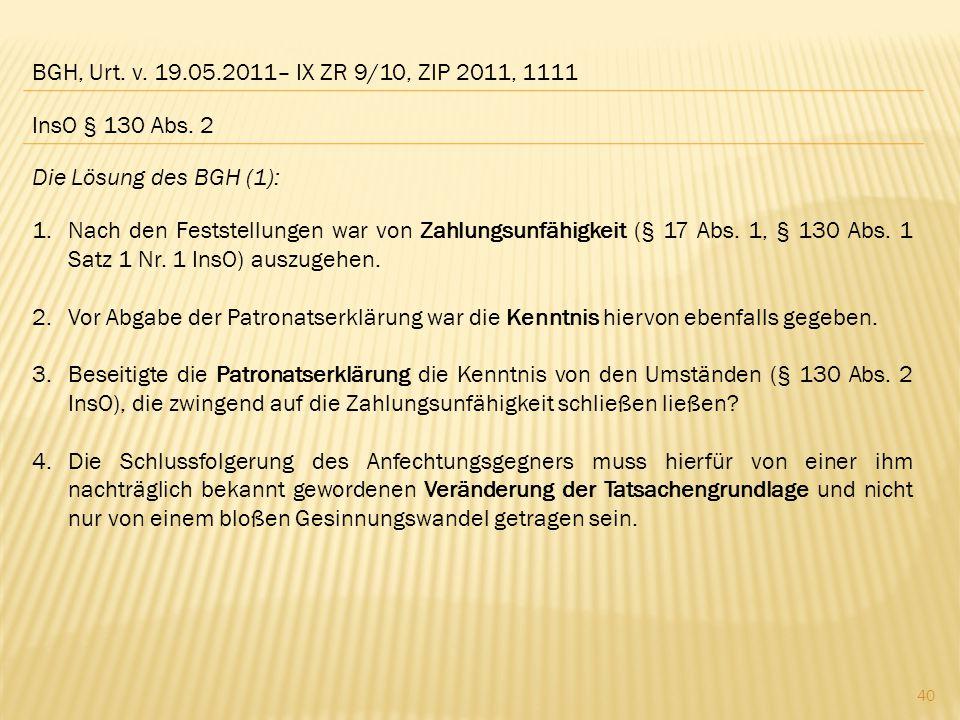 BGH, Urt. v. 19.05.2011– IX ZR 9/10, ZIP 2011, 1111 Die Lösung des BGH (1): 1.Nach den Feststellungen war von Zahlungsunfähigkeit (§ 17 Abs. 1, § 130
