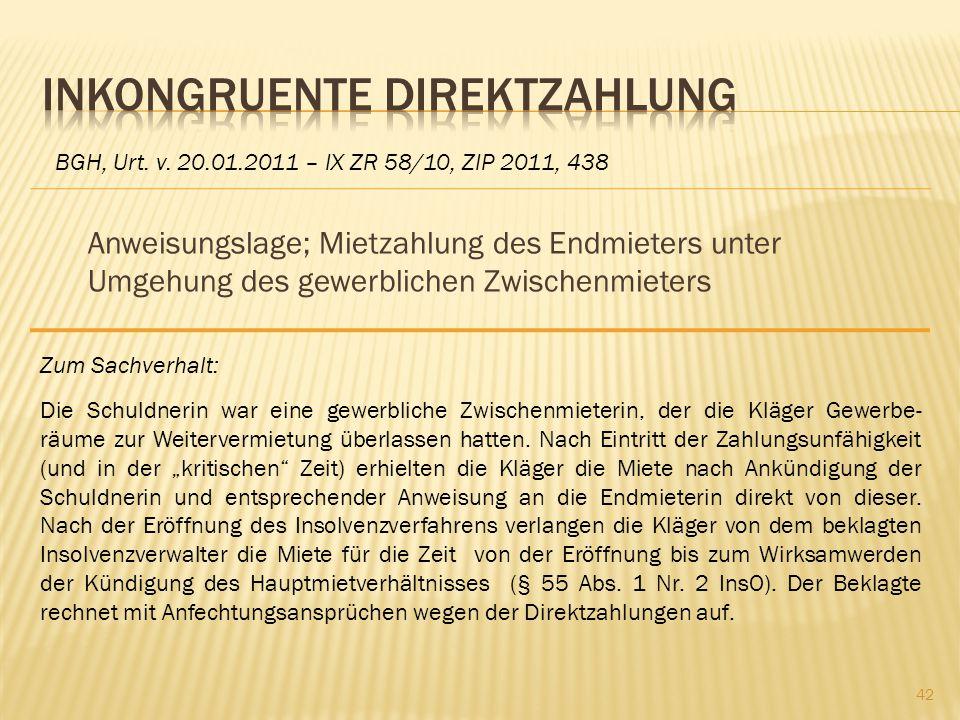 Anweisungslage; Mietzahlung des Endmieters unter Umgehung des gewerblichen Zwischenmieters BGH, Urt. v. 20.01.2011 – IX ZR 58/10, ZIP 2011, 438 Zum Sa