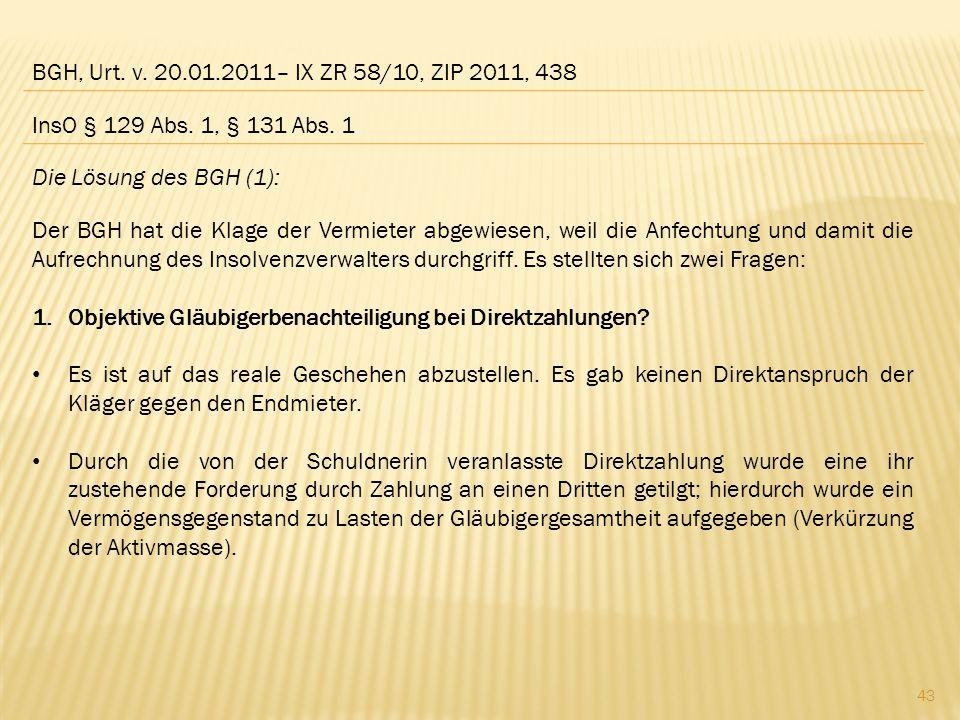 BGH, Urt. v. 20.01.2011– IX ZR 58/10, ZIP 2011, 438 Die Lösung des BGH (1): Der BGH hat die Klage der Vermieter abgewiesen, weil die Anfechtung und da