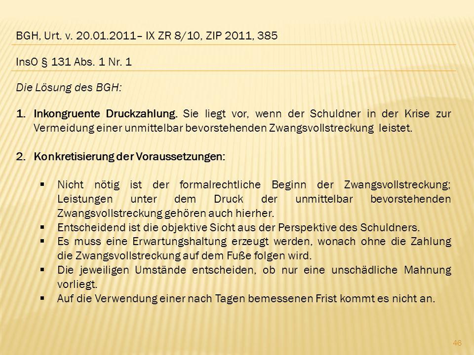 BGH, Urt. v. 20.01.2011– IX ZR 8/10, ZIP 2011, 385 Die Lösung des BGH: 1.Inkongruente Druckzahlung. Sie liegt vor, wenn der Schuldner in der Krise zur