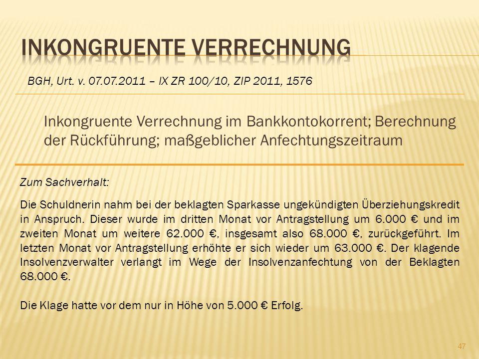 Inkongruente Verrechnung im Bankkontokorrent; Berechnung der Rückführung; maßgeblicher Anfechtungszeitraum BGH, Urt. v. 07.07.2011 – IX ZR 100/10, ZIP