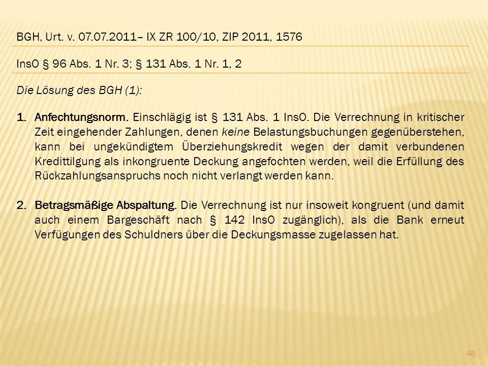 BGH, Urt. v. 07.07.2011– IX ZR 100/10, ZIP 2011, 1576 Die Lösung des BGH (1): 1.Anfechtungsnorm. Einschlägig ist § 131 Abs. 1 InsO. Die Verrechnung in