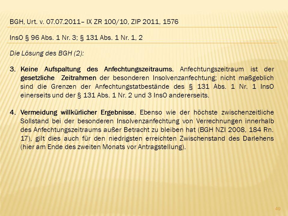 BGH, Urt. v. 07.07.2011– IX ZR 100/10, ZIP 2011, 1576 Die Lösung des BGH (2): 3.Keine Aufspaltung des Anfechtungszeitraums. Anfechtungszeitraum ist de