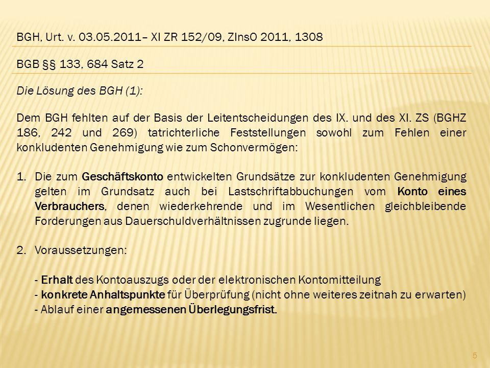 BGH, Urt. v. 03.05.2011– XI ZR 152/09, ZInsO 2011, 1308 Die Lösung des BGH (1): Dem BGH fehlten auf der Basis der Leitentscheidungen des IX. und des X