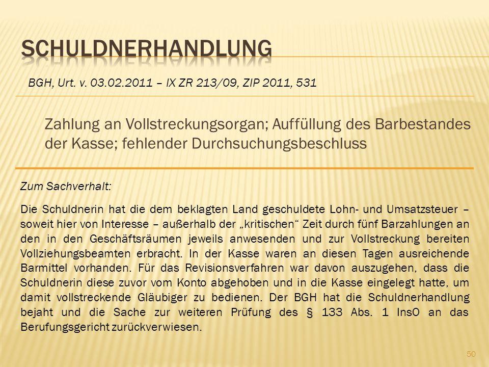 Zahlung an Vollstreckungsorgan; Auffüllung des Barbestandes der Kasse; fehlender Durchsuchungsbeschluss BGH, Urt. v. 03.02.2011 – IX ZR 213/09, ZIP 20