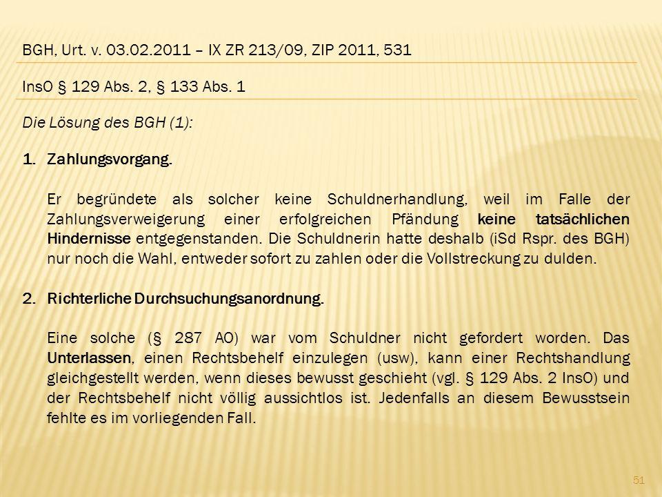 BGH, Urt. v. 03.02.2011 – IX ZR 213/09, ZIP 2011, 531 Die Lösung des BGH (1): 1.Zahlungsvorgang. Er begründete als solcher keine Schuldnerhandlung, we