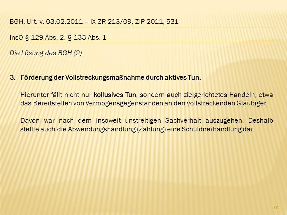 BGH, Urt. v. 03.02.2011 – IX ZR 213/09, ZIP 2011, 531 Die Lösung des BGH (2): 3.Förderung der Vollstreckungsmaßnahme durch aktives Tun. Hierunter fäll