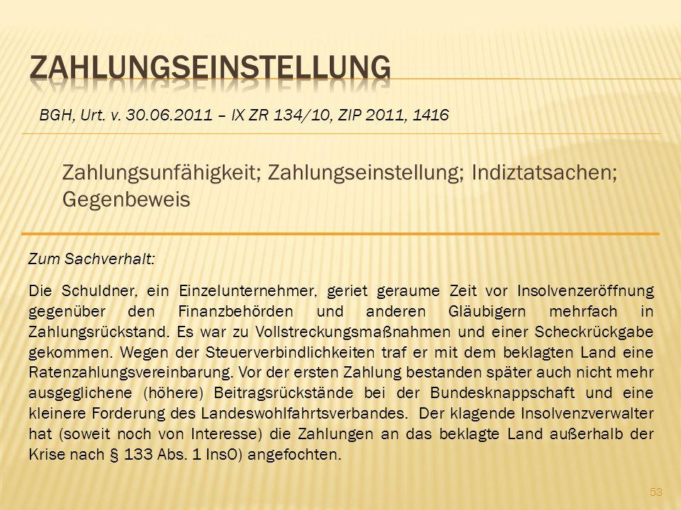 Zahlungsunfähigkeit; Zahlungseinstellung; Indiztatsachen; Gegenbeweis BGH, Urt. v. 30.06.2011 – IX ZR 134/10, ZIP 2011, 1416 Zum Sachverhalt: Die Schu