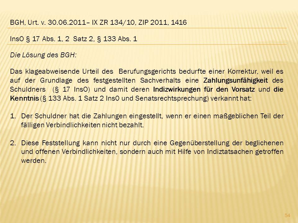 BGH, Urt. v. 30.06.2011– IX ZR 134/10, ZIP 2011, 1416 Die Lösung des BGH: Das klageabweisende Urteil des Berufungsgerichts bedurfte einer Korrektur, w