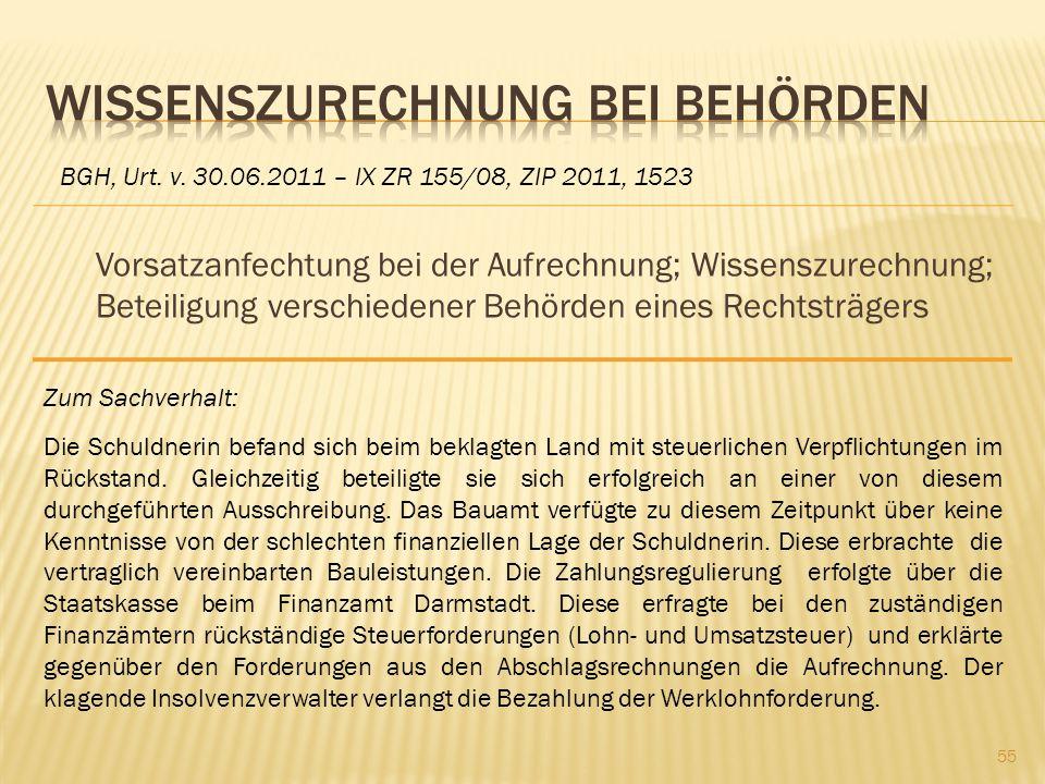 Vorsatzanfechtung bei der Aufrechnung; Wissenszurechnung; Beteiligung verschiedener Behörden eines Rechtsträgers BGH, Urt. v. 30.06.2011 – IX ZR 155/0