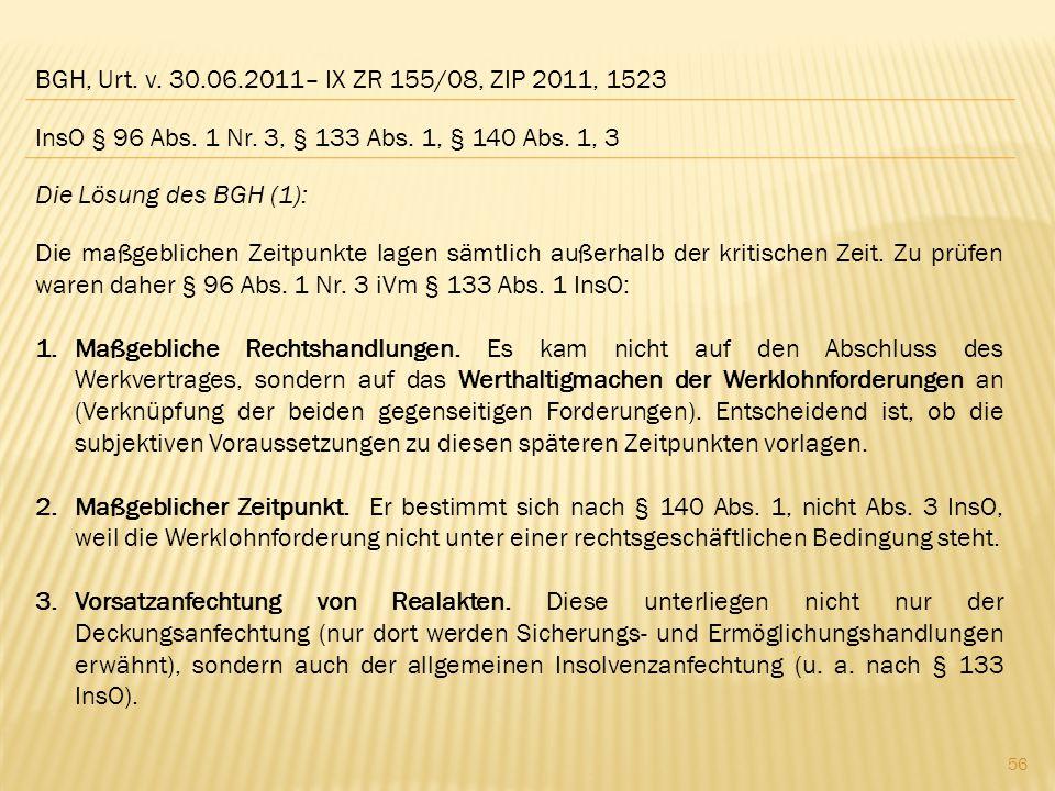 BGH, Urt. v. 30.06.2011– IX ZR 155/08, ZIP 2011, 1523 Die Lösung des BGH (1): Die maßgeblichen Zeitpunkte lagen sämtlich außerhalb der kritischen Zeit