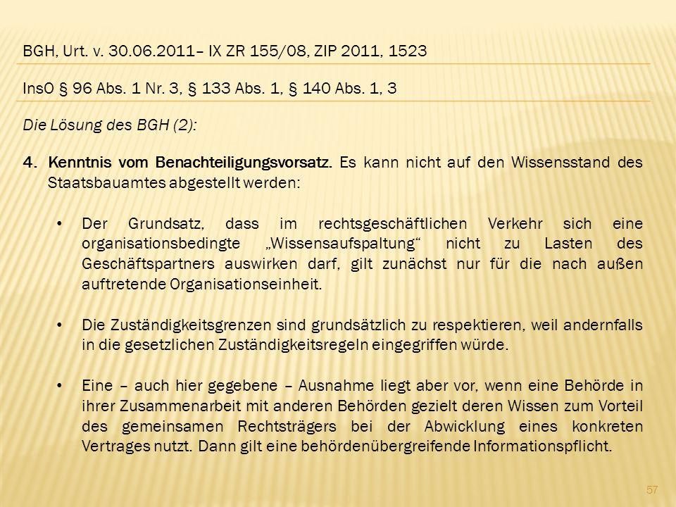 BGH, Urt. v. 30.06.2011– IX ZR 155/08, ZIP 2011, 1523 Die Lösung des BGH (2): 4.Kenntnis vom Benachteiligungsvorsatz. Es kann nicht auf den Wissenssta