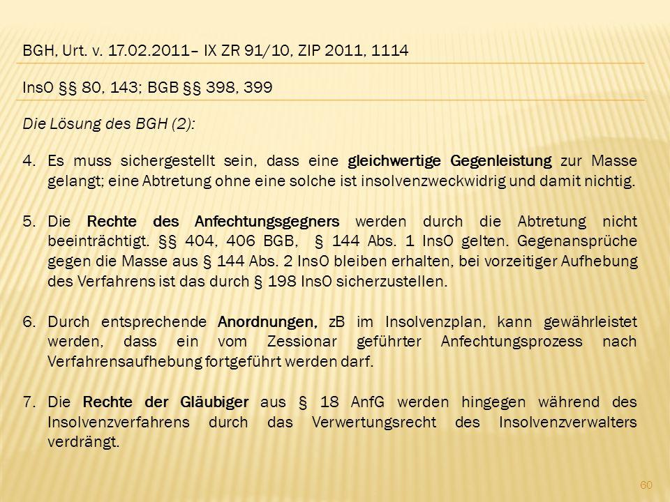 BGH, Urt. v. 17.02.2011– IX ZR 91/10, ZIP 2011, 1114 Die Lösung des BGH (2): 4.Es muss sichergestellt sein, dass eine gleichwertige Gegenleistung zur