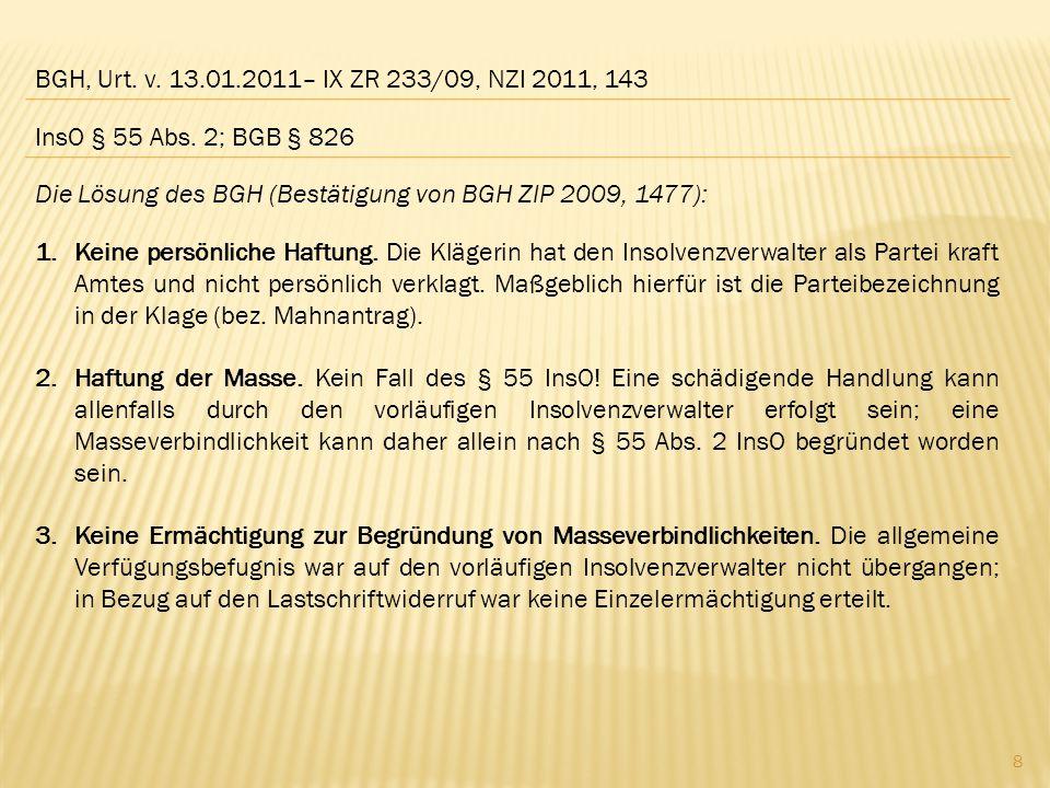 BGH, Urt. v. 13.01.2011– IX ZR 233/09, NZI 2011, 143 Die Lösung des BGH (Bestätigung von BGH ZIP 2009, 1477): 1.Keine persönliche Haftung. Die Klägeri