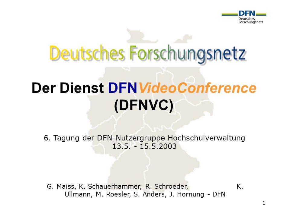 1 Der Dienst DFNVideoConference (DFNVC) G. Maiss, K. Schauerhammer, R. Schroeder, K. Ullmann, M. Roesler, S. Anders, J. Hornung - DFN 6. Tagung der DF
