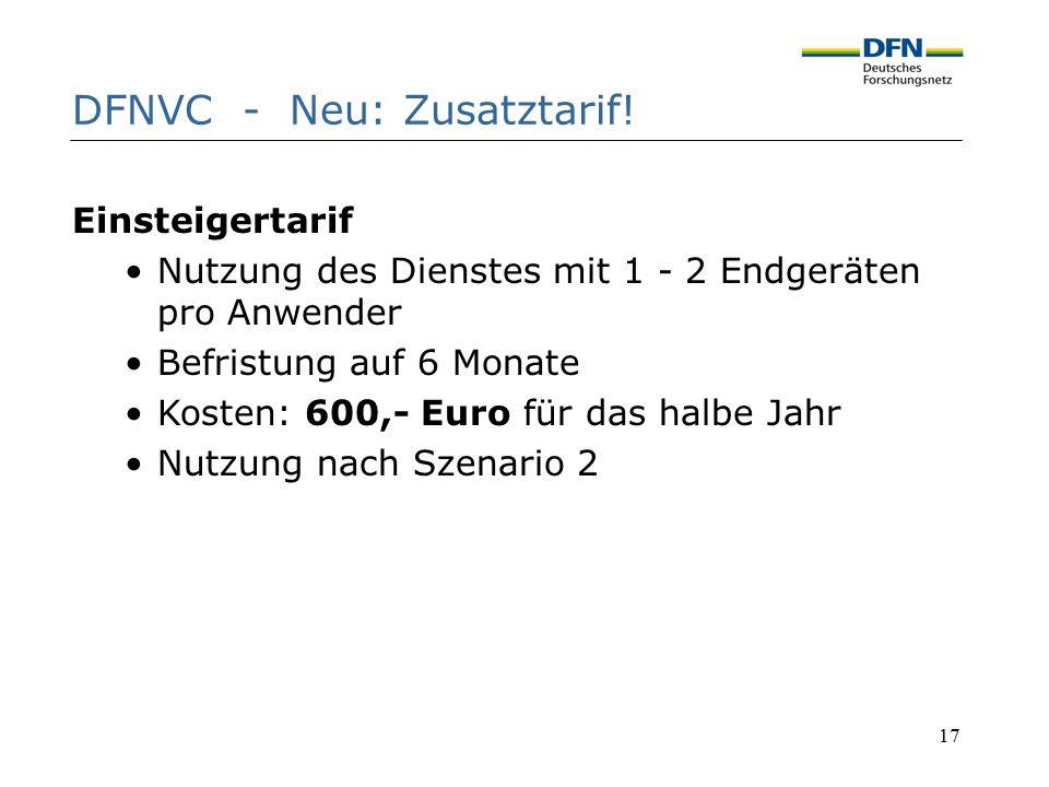 17 DFNVC - Neu: Zusatztarif! Einsteigertarif Nutzung des Dienstes mit 1 - 2 Endgeräten pro Anwender Befristung auf 6 Monate Kosten: 600,- Euro für das