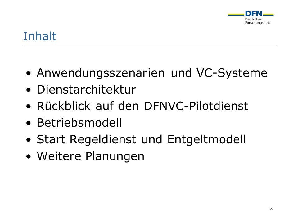 2 Inhalt Anwendungsszenarien und VC-Systeme Dienstarchitektur Rückblick auf den DFNVC-Pilotdienst Betriebsmodell Start Regeldienst und Entgeltmodell W