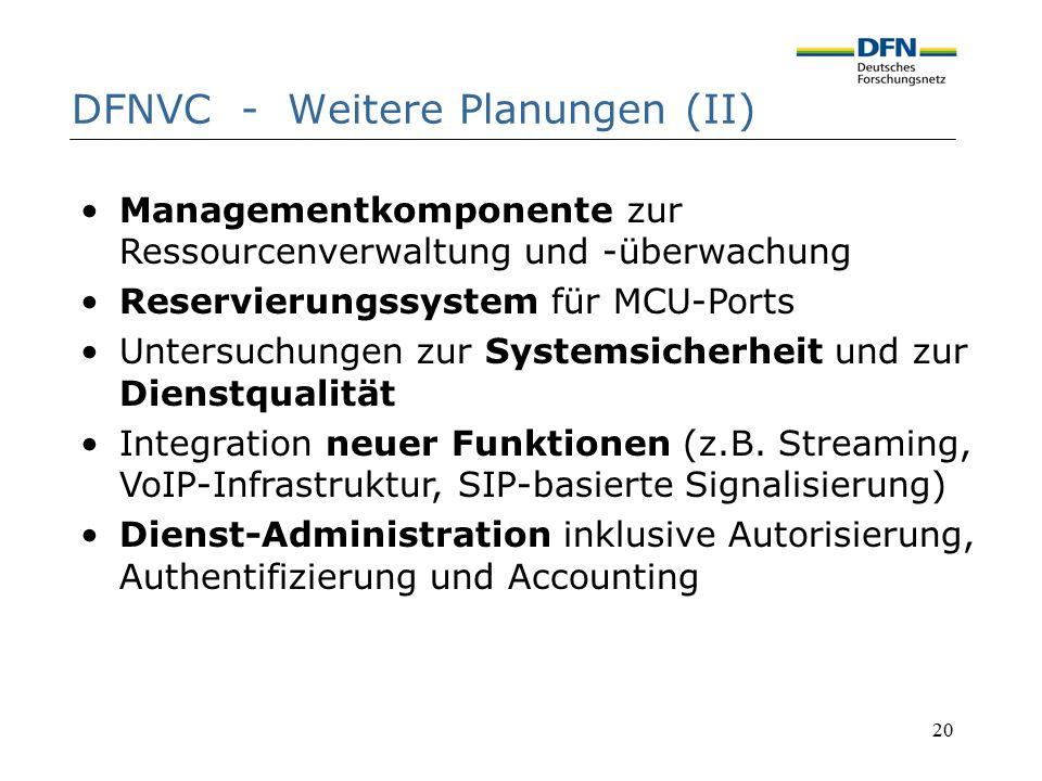 20 DFNVC - Weitere Planungen (II) Managementkomponente zur Ressourcenverwaltung und -überwachung Reservierungssystem für MCU-Ports Untersuchungen zur