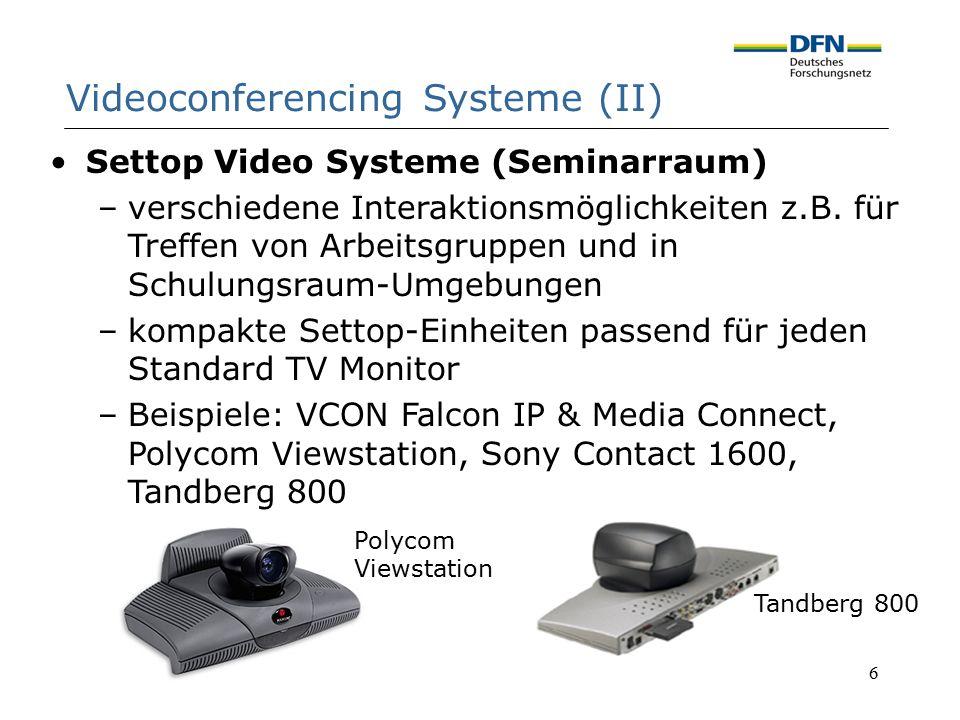 6 Videoconferencing Systeme (II) Settop Video Systeme (Seminarraum) –verschiedene Interaktionsmöglichkeiten z.B. für Treffen von Arbeitsgruppen und in