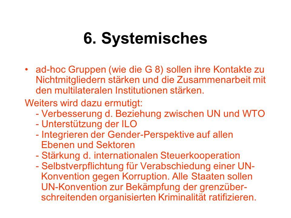 6. Systemisches ad-hoc Gruppen (wie die G 8) sollen ihre Kontakte zu Nichtmitgliedern st ä rken und die Zusammenarbeit mit den multilateralen Institut