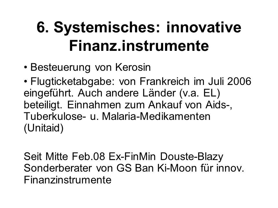 6. Systemisches: innovative Finanz.instrumente Besteuerung von Kerosin Flugticketabgabe: von Frankreich im Juli 2006 eingeführt. Auch andere Länder (v