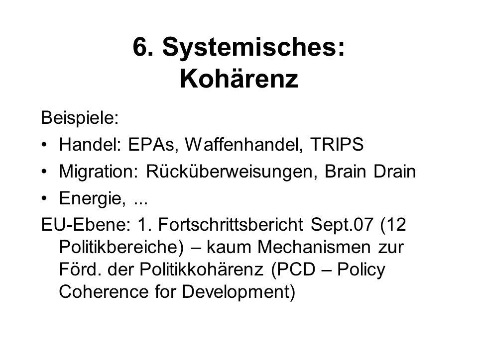 6. Systemisches: Kohärenz Beispiele: Handel: EPAs, Waffenhandel, TRIPS Migration: Rücküberweisungen, Brain Drain Energie,... EU-Ebene: 1. Fortschritts