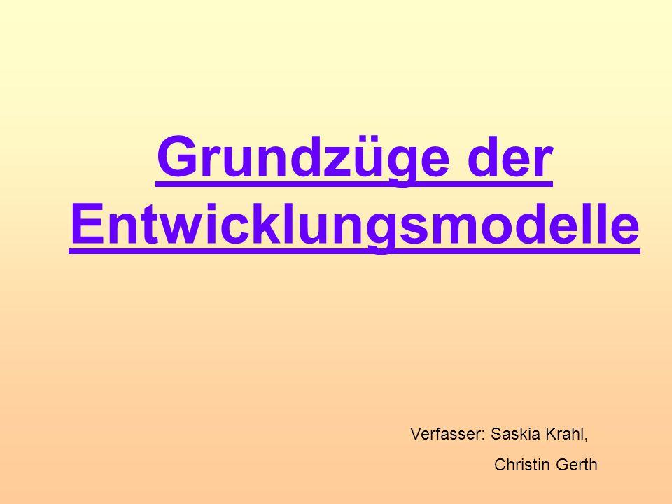 Grundzüge der Entwicklungsmodelle Verfasser: Saskia Krahl, Christin Gerth