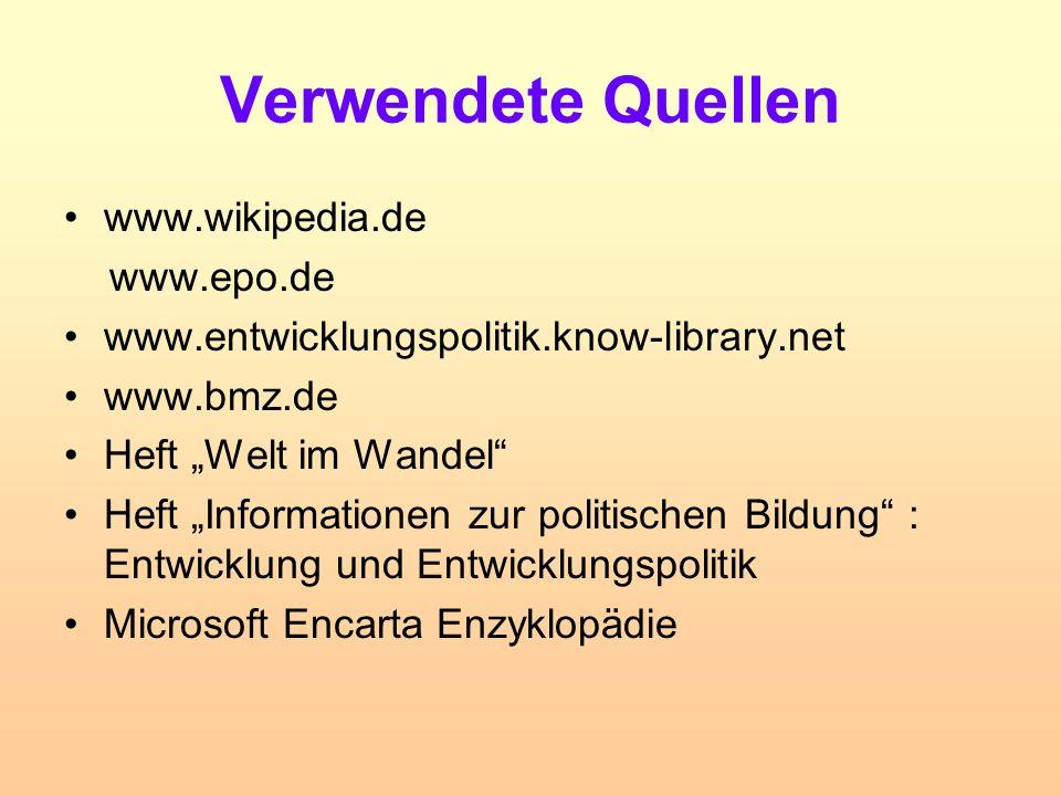 "Verwendete Quellen www.wikipedia.de www.epo.de www.entwicklungspolitik.know-library.net www.bmz.de Heft ""Welt im Wandel"" Heft ""Informationen zur polit"