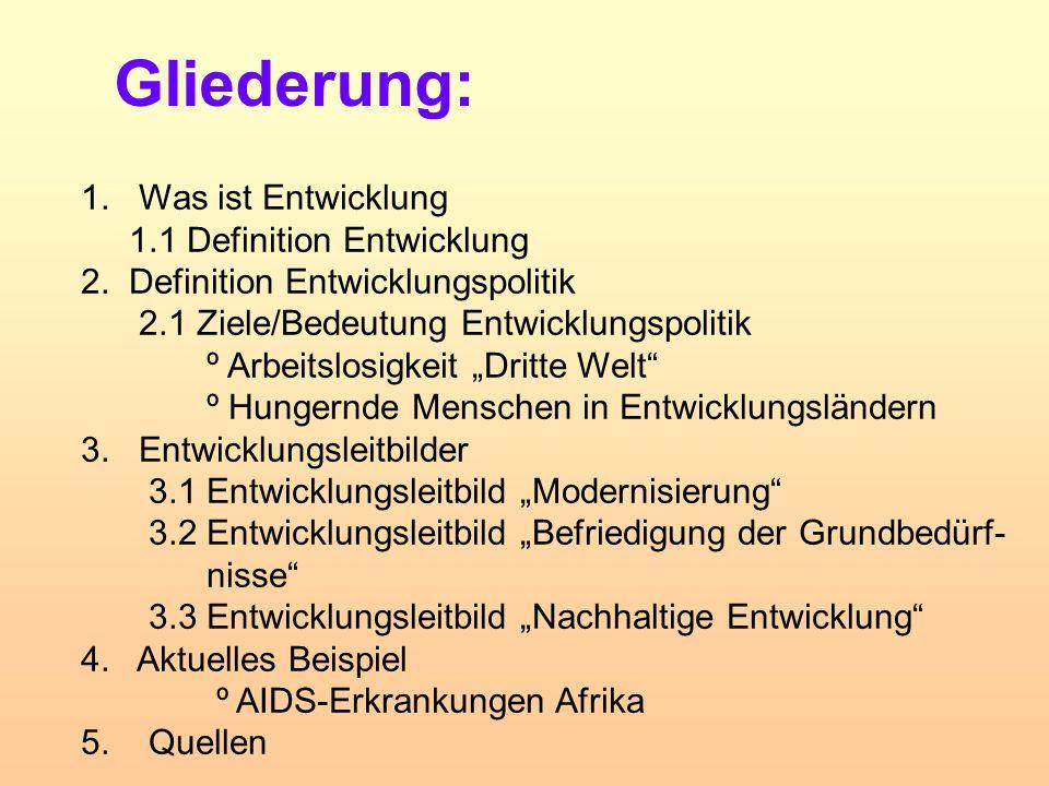 Gliederung: 1. Was ist Entwicklung 1.1 Definition Entwicklung 2. Definition Entwicklungspolitik 2.1 Ziele/Bedeutung Entwicklungspolitik º Arbeitslosig