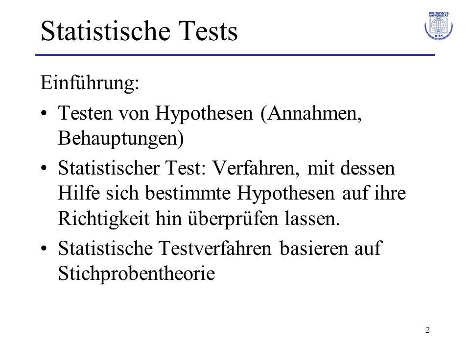 2 Statistische Tests Einführung: Testen von Hypothesen (Annahmen, Behauptungen) Statistischer Test: Verfahren, mit dessen Hilfe sich bestimmte Hypothesen auf ihre Richtigkeit hin überprüfen lassen.