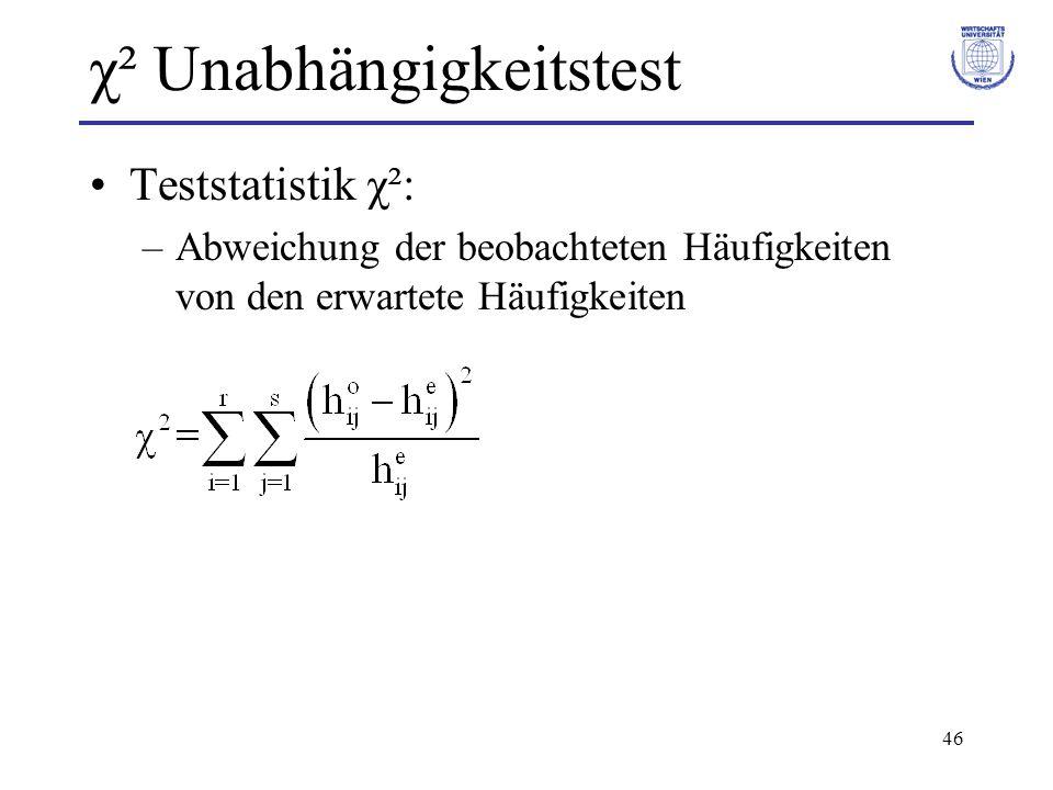 46 χ² Unabhängigkeitstest Teststatistik χ²: –Abweichung der beobachteten Häufigkeiten von den erwartete Häufigkeiten