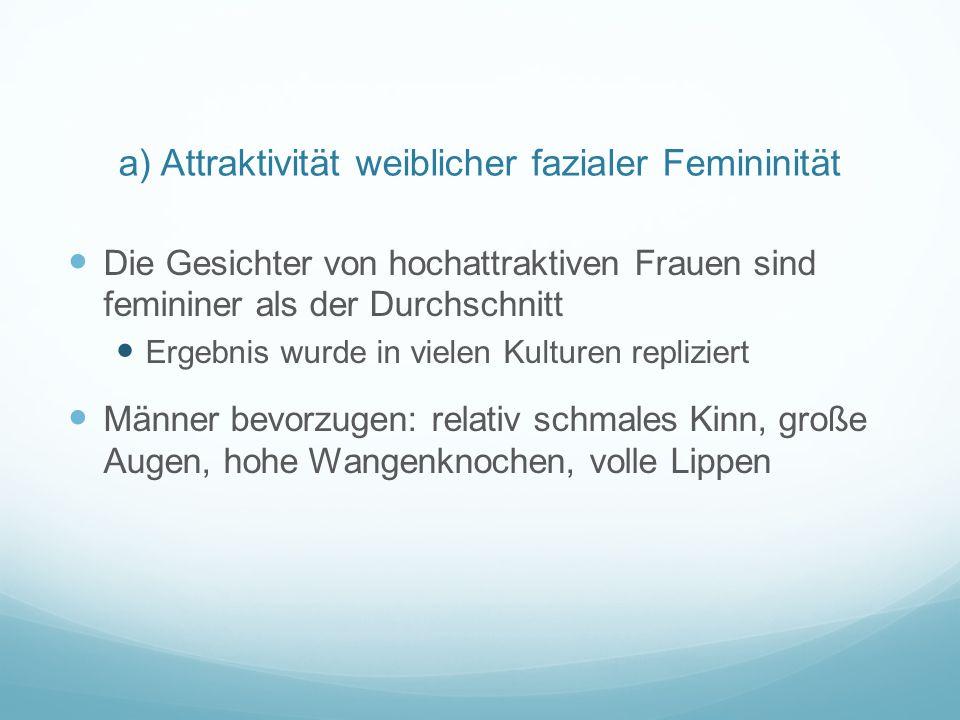 a) Attraktivität weiblicher fazialer Femininität Die Gesichter von hochattraktiven Frauen sind femininer als der Durchschnitt Ergebnis wurde in vielen
