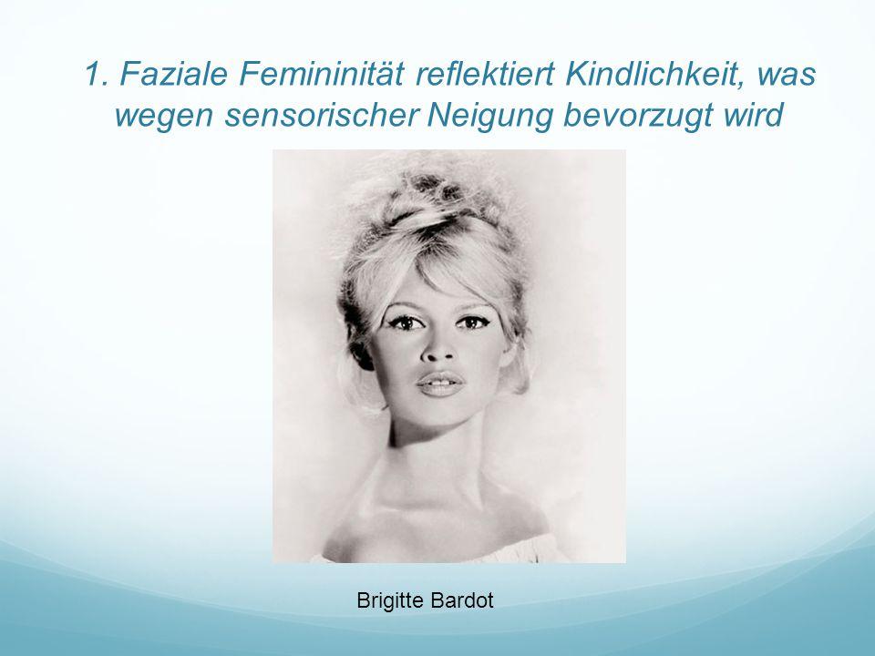 1. Faziale Femininität reflektiert Kindlichkeit, was wegen sensorischer Neigung bevorzugt wird Brigitte Bardot
