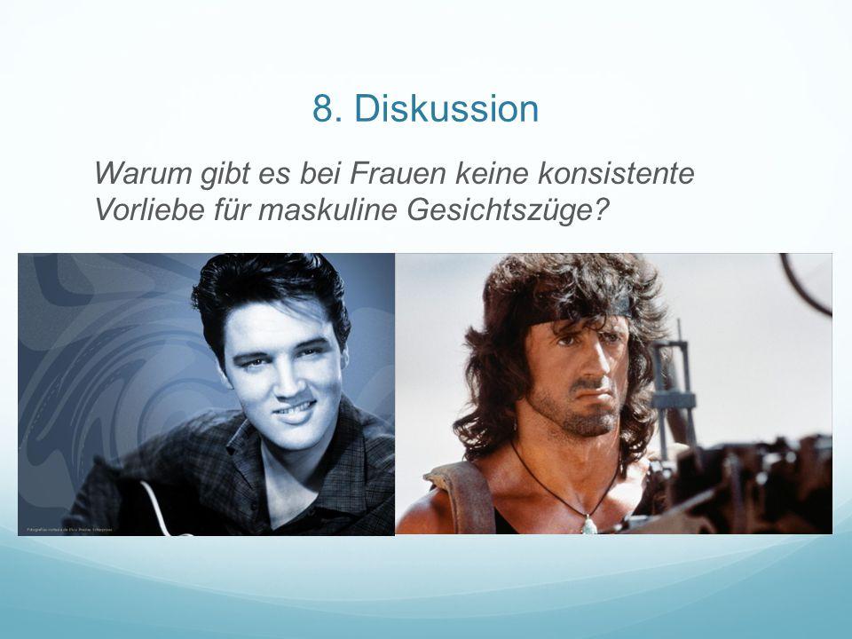 8. Diskussion Warum gibt es bei Frauen keine konsistente Vorliebe für maskuline Gesichtszüge?