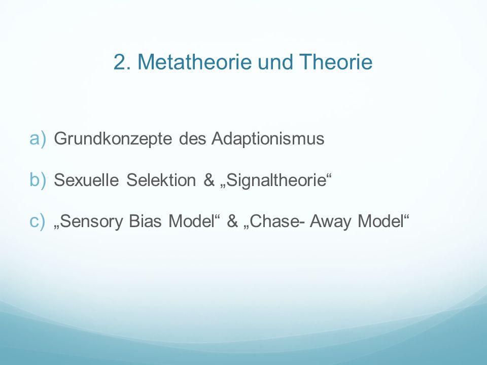 """2. Metatheorie und Theorie  Grundkonzepte des Adaptionismus  Sexuelle Selektion & """"Signaltheorie""""  """"Sensory Bias Model"""" & """"Chase- Away Model"""""""