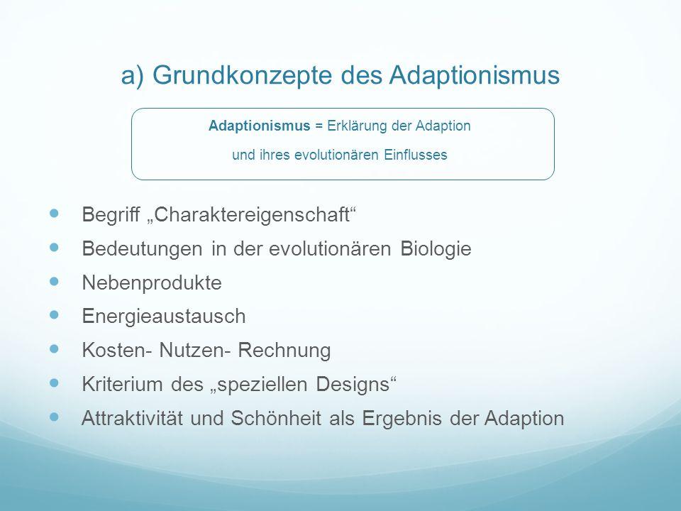 """a) Grundkonzepte des Adaptionismus Adaptionismus = Erklärung der Adaption und ihres evolutionären Einflusses Begriff """"Charaktereigenschaft"""" Bedeutunge"""
