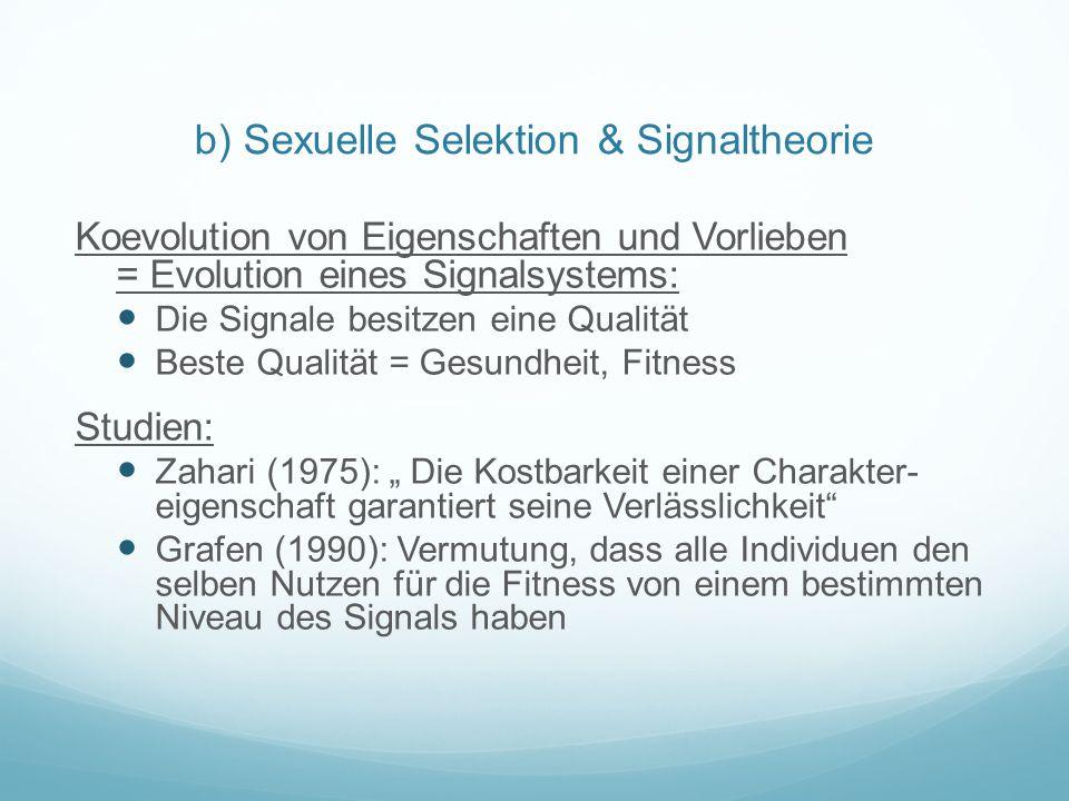 c) Sensory Bias Model & Chase-Away Model Sensory Bias Model: Keine Unterstellung eines Zusammenhangs zwischen Signalstärke und Qualität; Geschlecht hat eine Neigung, Qualitäten zu bevorzugen, da diese im Auge des Betrachters Vorteile auf anderen Gebieten außerhalb der Partnersuche signalisieren.
