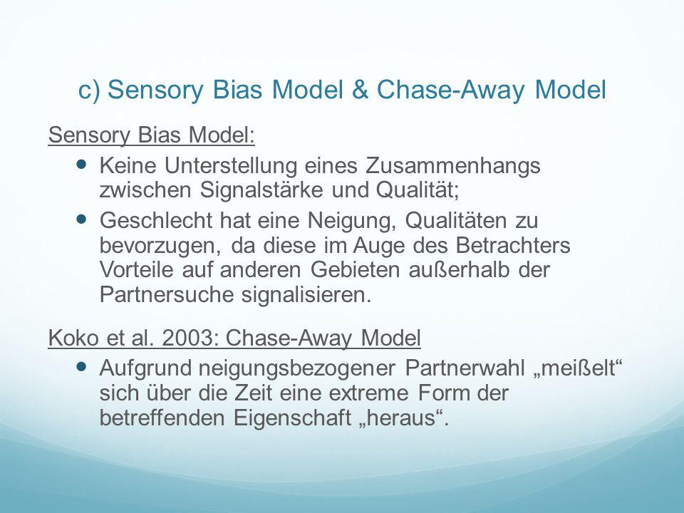 c) Sensory Bias Model & Chase-Away Model Sensory Bias Model: Keine Unterstellung eines Zusammenhangs zwischen Signalstärke und Qualität; Geschlecht ha