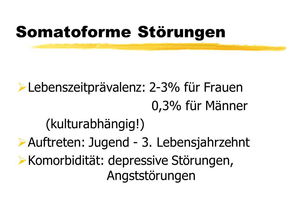 Somatoforme Störungen  Lebenszeitprävalenz: 2-3% für Frauen 0,3% für Männer (kulturabhängig!)  Auftreten: Jugend - 3. Lebensjahrzehnt  Komorbidität