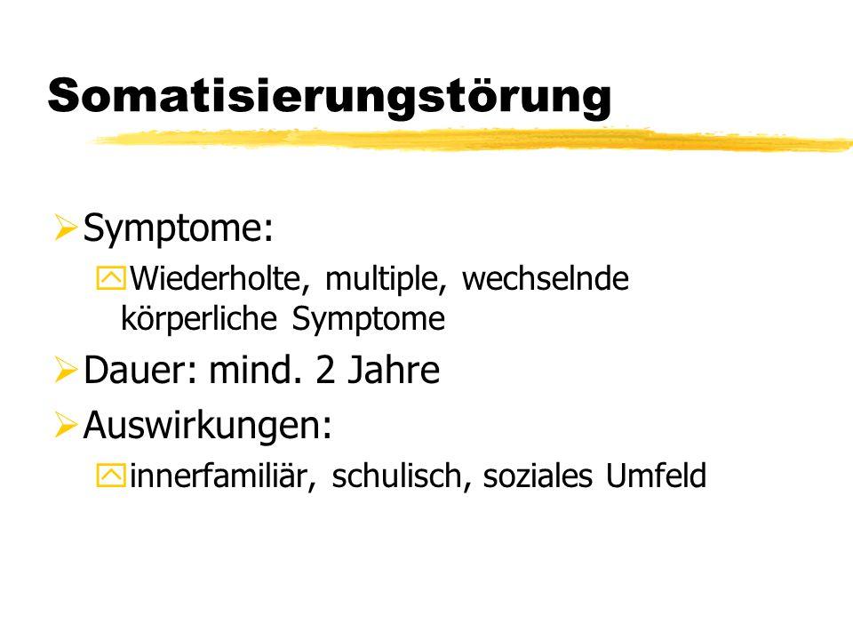 Somatisierungstörung  Symptome: yWiederholte, multiple, wechselnde körperliche Symptome  Dauer: mind. 2 Jahre  Auswirkungen: yinnerfamiliär, schuli