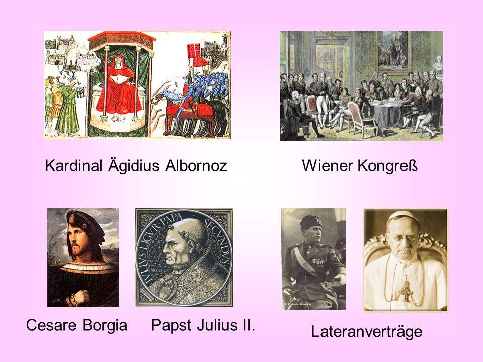 Kardinal Ägidius Albornoz Cesare Borgia Papst Julius II. Lateranverträge Wiener Kongreß