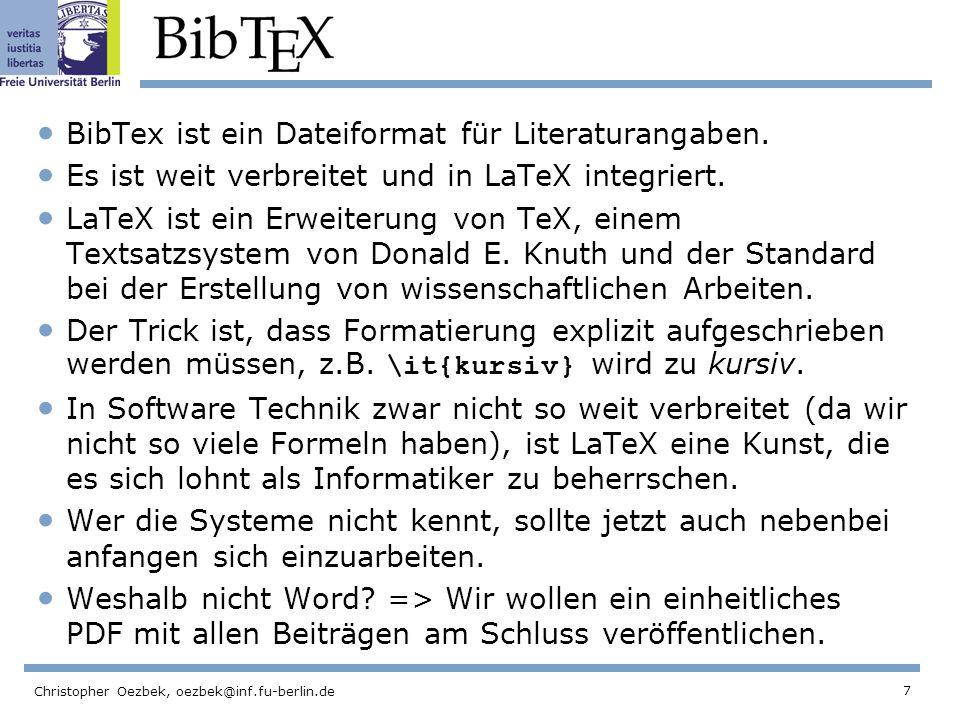 8 Christopher Oezbek, oezbek@inf.fu-berlin.de BibTeX-Beispiel: LaTeX-Compiler und BibTex-System Informationen über die verschiedenen BibTeX-Formate wie @BOOK: http://www.math.utah.edu/pub/tex/bib/template.htmlhttp://www.math.utah.edu/pub/tex/bib/template.html