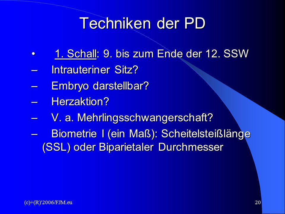 (c)+(R)'2006/FJM.eu19 Techniken der PD I. Nicht invasive (eindringende) Methoden Ultraschall (Sonographie) - genaue Bestimmung des Gestationsalters -