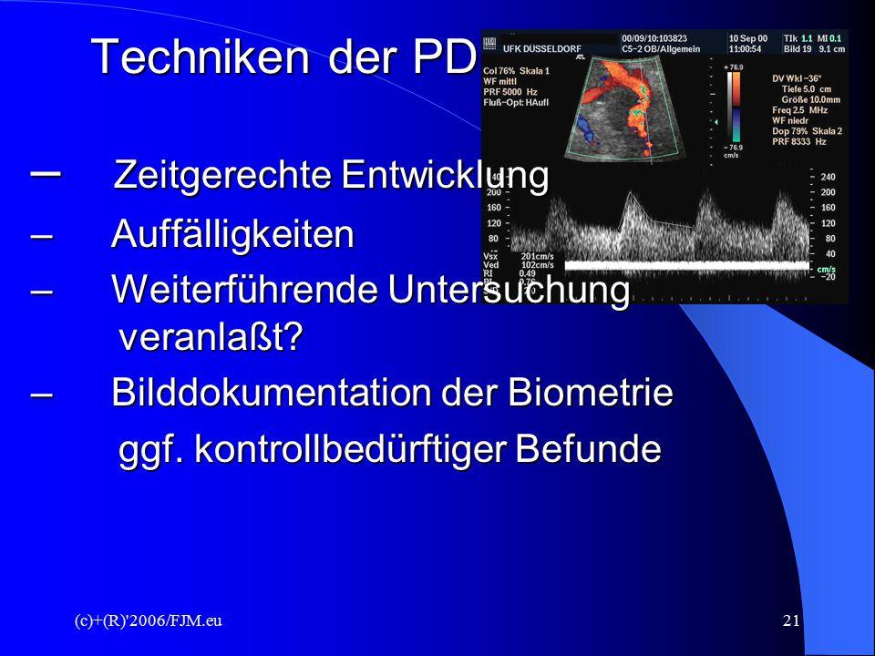 (c)+(R)'2006/FJM.eu20 Techniken der PD 1. Schall: 9. bis zum Ende der 12. SSW 1. Schall: 9. bis zum Ende der 12. SSW – Intrauteriner Sitz? – Embryo da