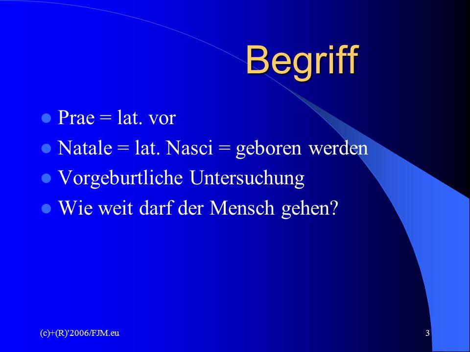 (c)+(R)'2006/FJM.eu2 PRÄNATALE DIAGNOSTIK Der Mensch entwickelt sich nicht z u m Menschen, sondern a l s Mensch ! Er w i r d nicht Mensch, sondern i s