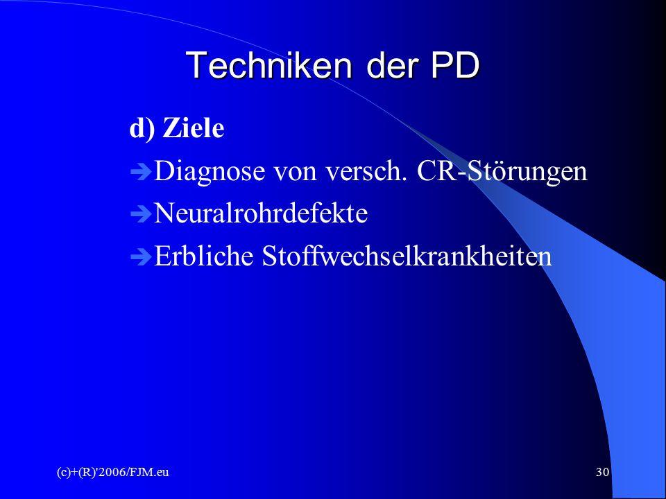 (c)+(R)'2006/FJM.eu29 Techniken der PD b) Zeitraum  Ab 7. Schwangerschaftswoche möglich  meist erst ab 12. Woche durchgeführt wegen zu hohem Fehlgeb