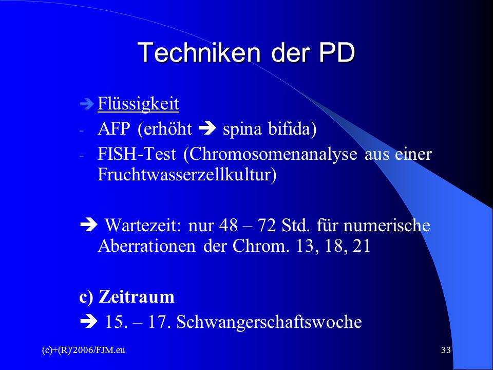 (c)+(R) 2006/FJM.eu32 Techniken der PD b) Weitere Diagnose  Feste Stoffe - in vitro-kultiviert (CR) - Deletion und Translokation - fetales Geschlechts - Biochem.